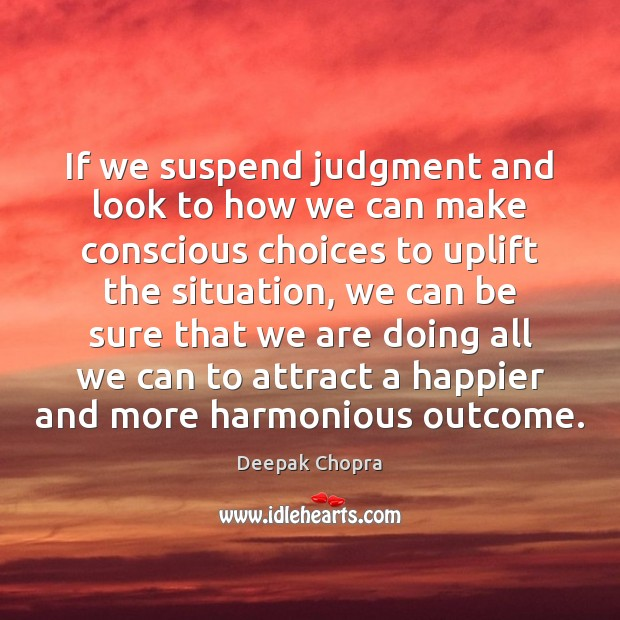 If we suspend judgment and look to how we can make conscious Image