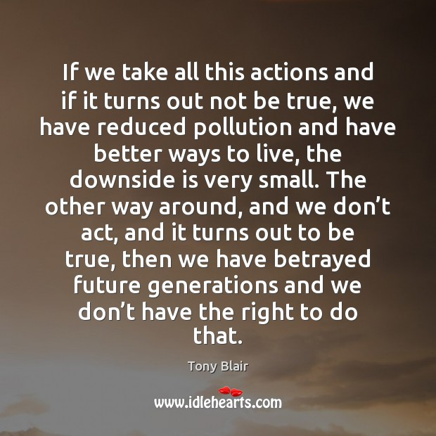 If we take all this actions and if it turns out not Image