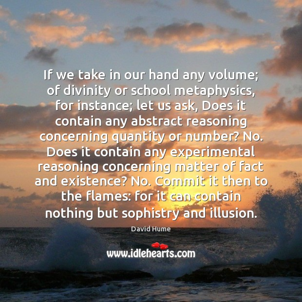 If we take in our hand any volume; of divinity or school David Hume Picture Quote