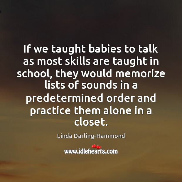 If we taught babies to talk as most skills are taught in Image