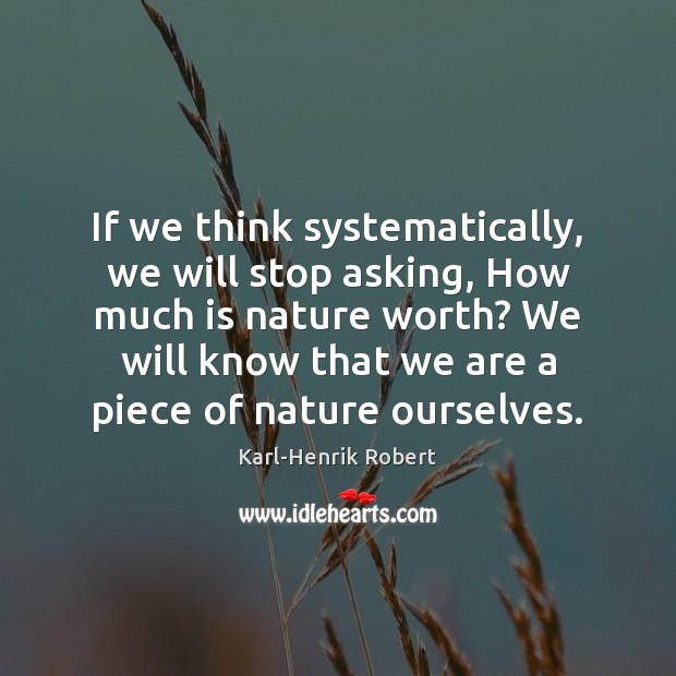 If we think systematically, we will stop asking, How much is nature Image