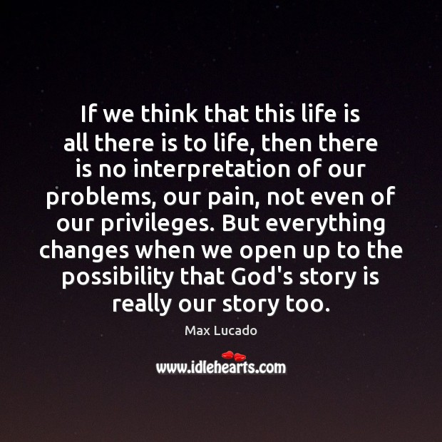 Image, If we think that this life is all there is to life,