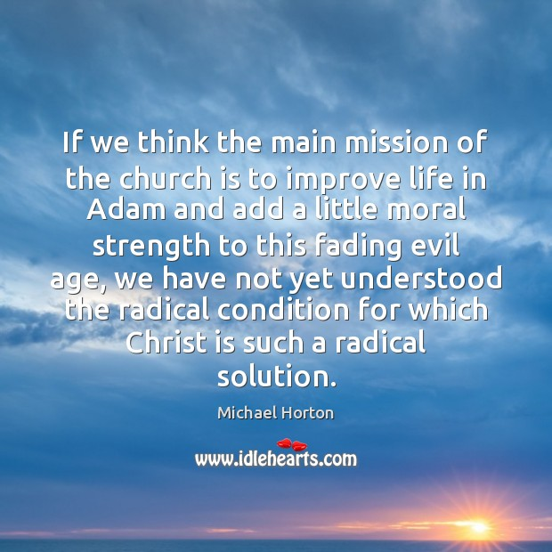 If we think the main mission of the church is to improve Image