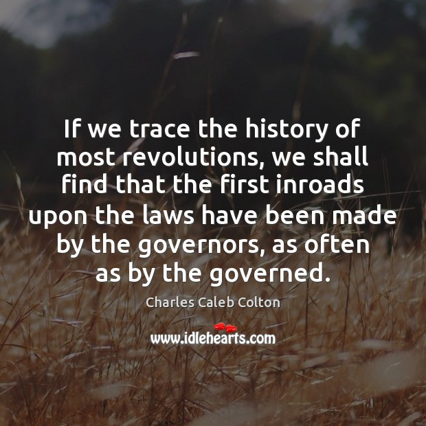 If we trace the history of most revolutions, we shall find that Charles Caleb Colton Picture Quote