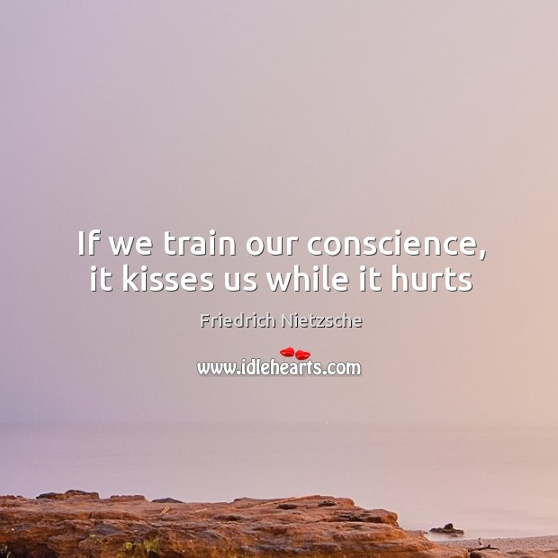 Image, If we train our conscience, it kisses us while it hurts