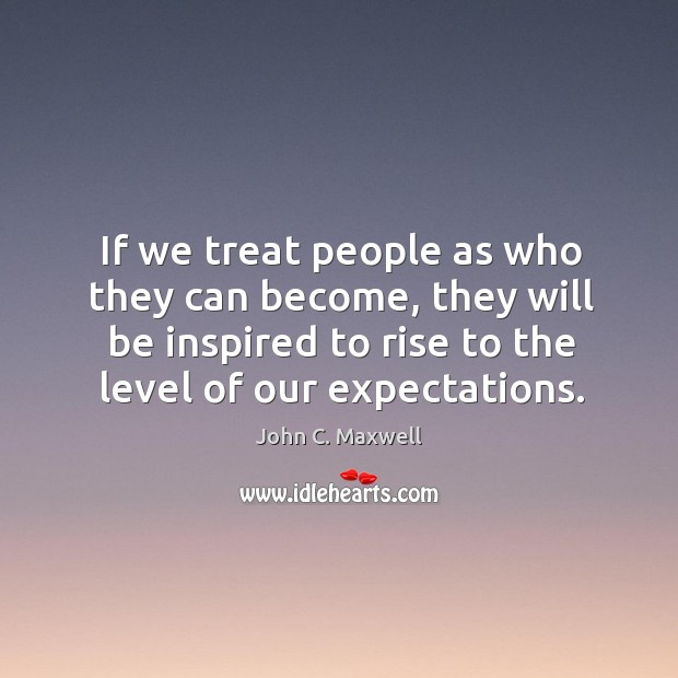 Image, If we treat people as who they can become, they will be