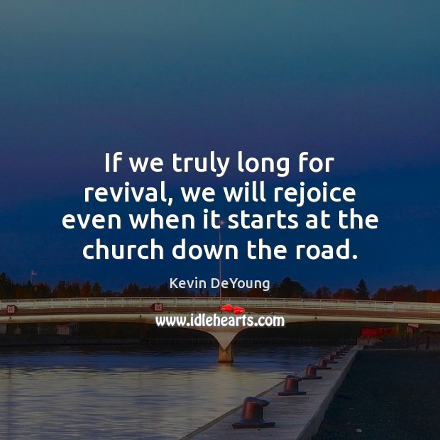 If we truly long for revival, we will rejoice even when it Image