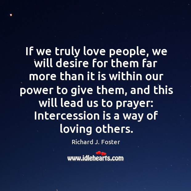 If we truly love people, we will desire for them far more than it is within our power to give them Image