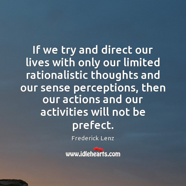 If we try and direct our lives with only our limited rationalistic Image