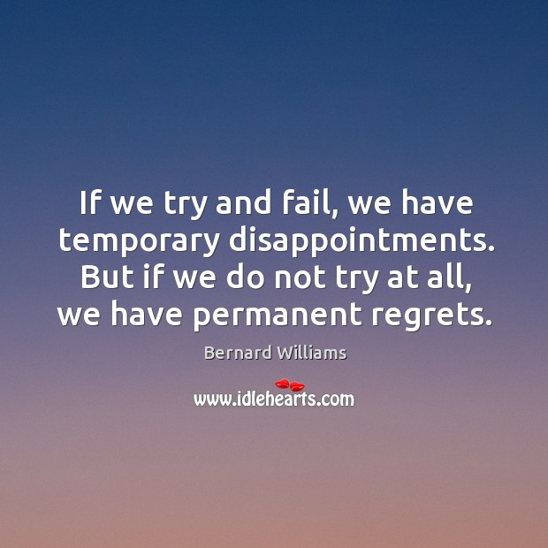 Image, If we try and fail, we have temporary disappointments. But if we