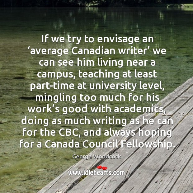 If we try to envisage an 'average canadian writer' we can see him living near a campus Image