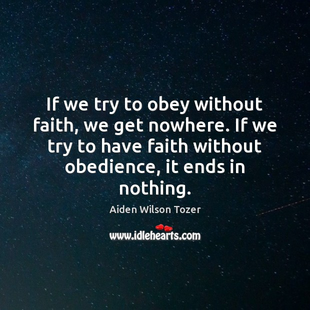 If we try to obey without faith, we get nowhere. If we Image