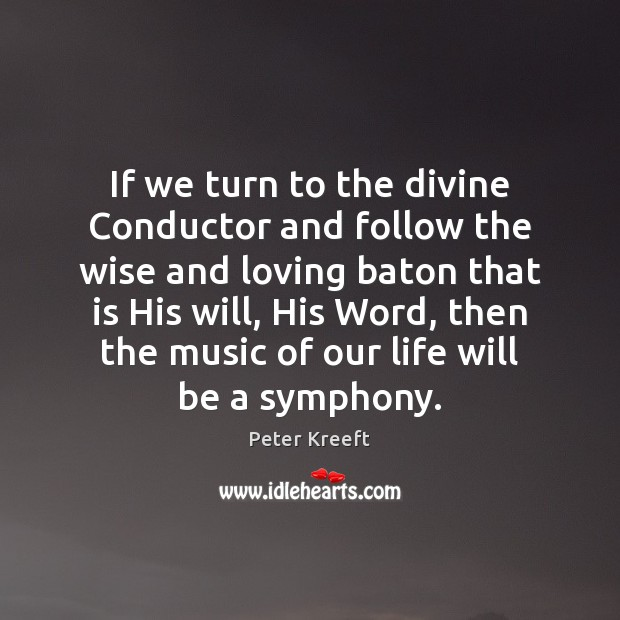 Image, If we turn to the divine Conductor and follow the wise and