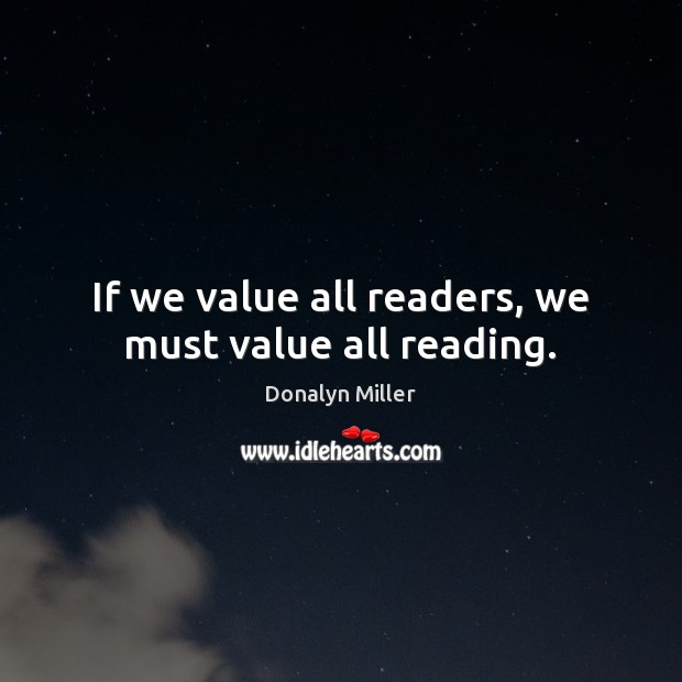 If we value all readers, we must value all reading. Image