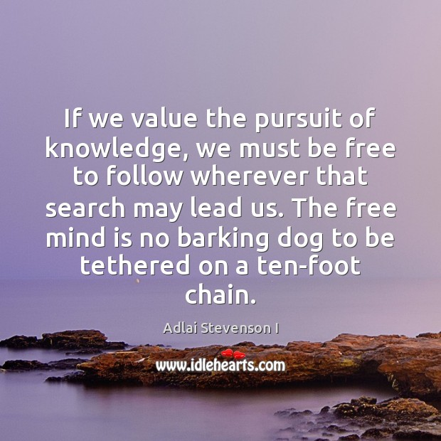 Image, If we value the pursuit of knowledge, we must be free to
