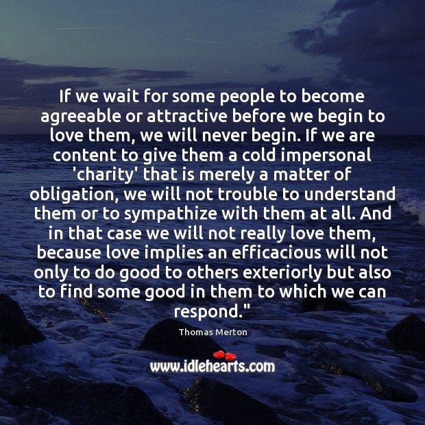Image, If we wait for some people to become agreeable or attractive before