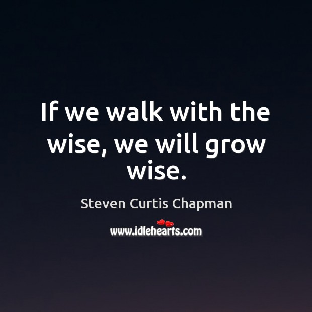 Image, If we walk with the wise, we will grow wise.