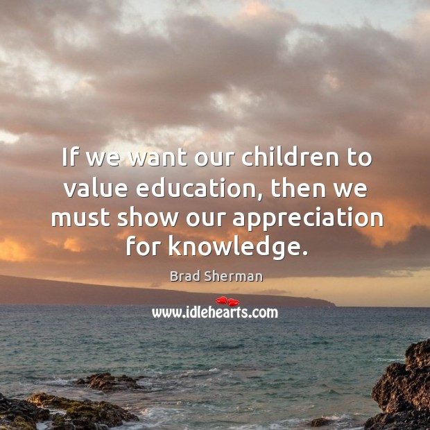 Image, If we want our children to value education, then we must show our appreciation for knowledge.
