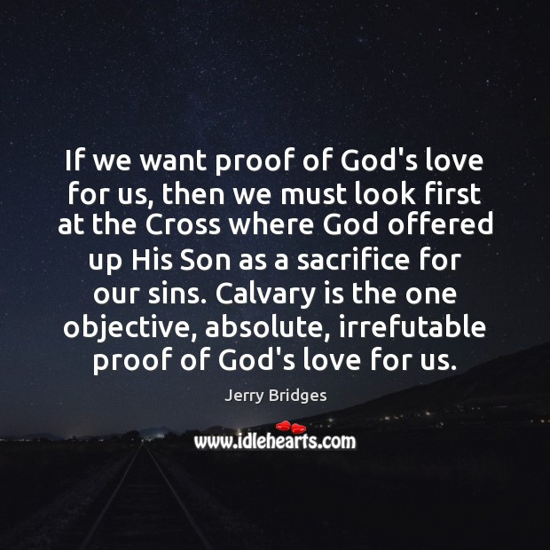 If we want proof of God's love for us, then we must Jerry Bridges Picture Quote