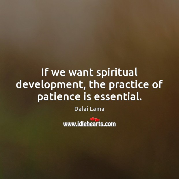Image, If we want spiritual development, the practice of patience is essential.