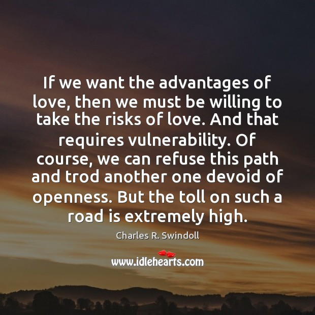 If we want the advantages of love, then we must be willing Charles R. Swindoll Picture Quote