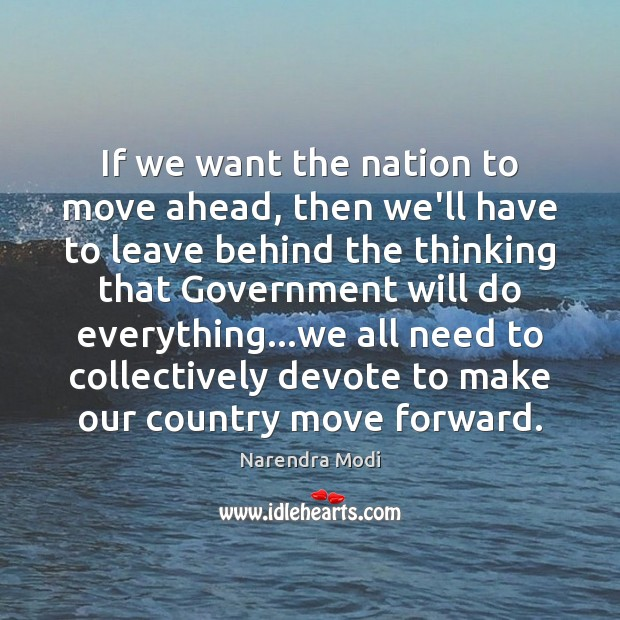 If we want the nation to move ahead, then we'll have to Narendra Modi Picture Quote