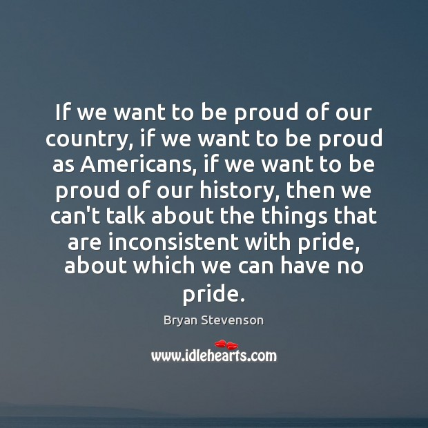 If we want to be proud of our country, if we want Proud Quotes Image