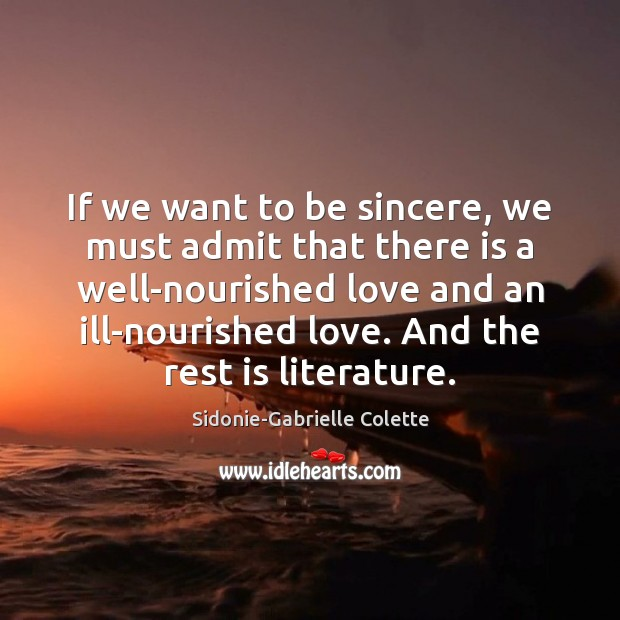 If we want to be sincere, we must admit that there is Sidonie-Gabrielle Colette Picture Quote