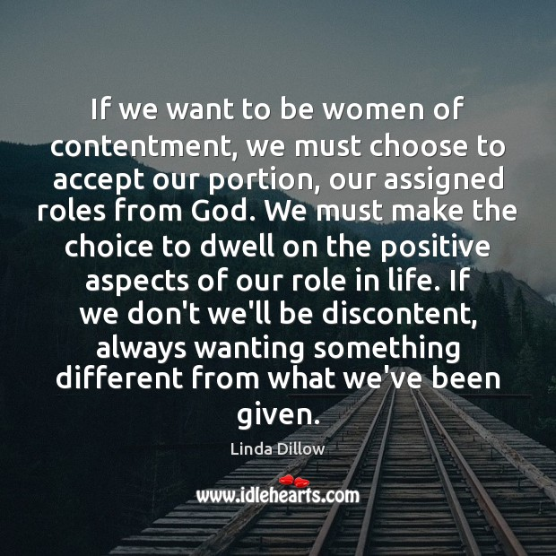 If we want to be women of contentment, we must choose to Linda Dillow Picture Quote