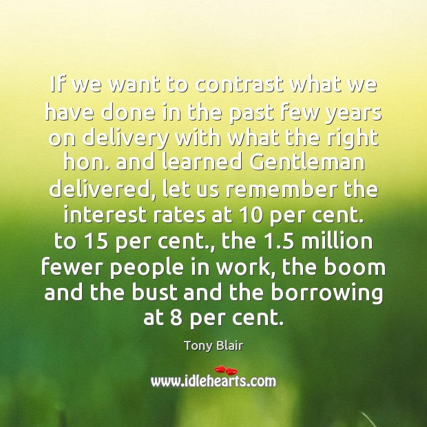 If we want to contrast what we have done in the past Tony Blair Picture Quote