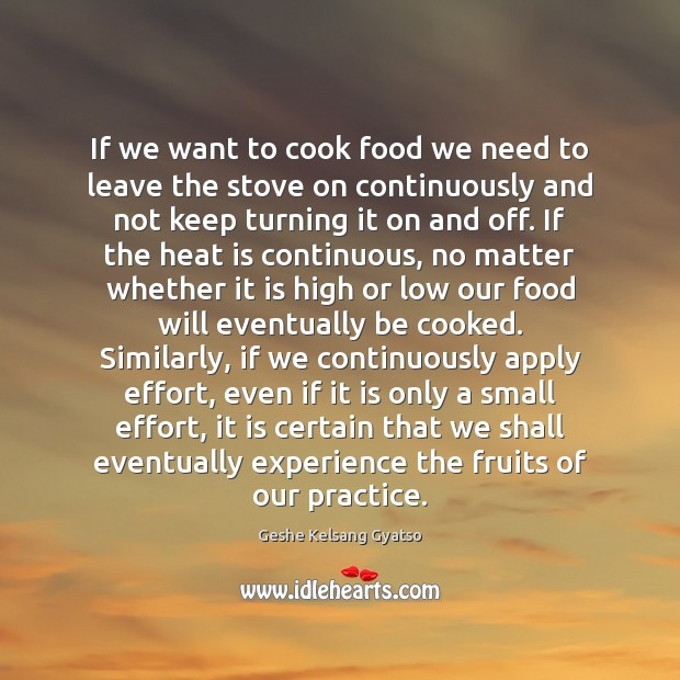 If we want to cook food we need to leave the stove Geshe Kelsang Gyatso Picture Quote