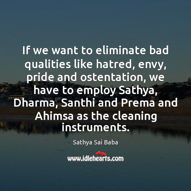 If we want to eliminate bad qualities like hatred, envy, pride and Sathya Sai Baba Picture Quote