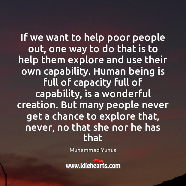 If we want to help poor people out, one way to do Muhammad Yunus Picture Quote