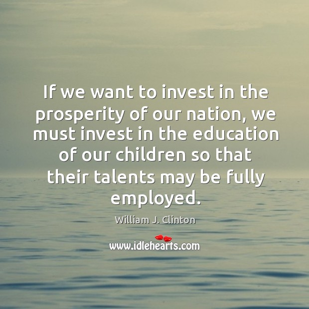 If we want to invest in the prosperity of our nation, we Image