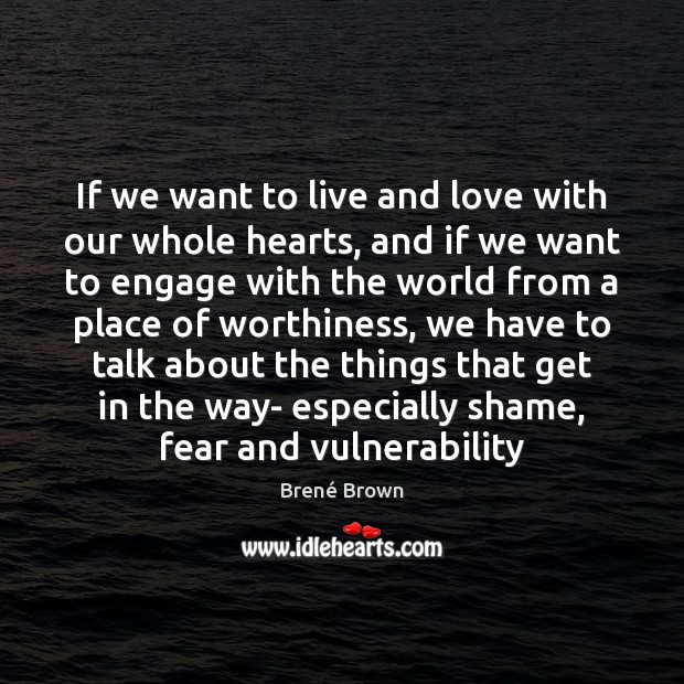 If we want to live and love with our whole hearts, and Brené Brown Picture Quote