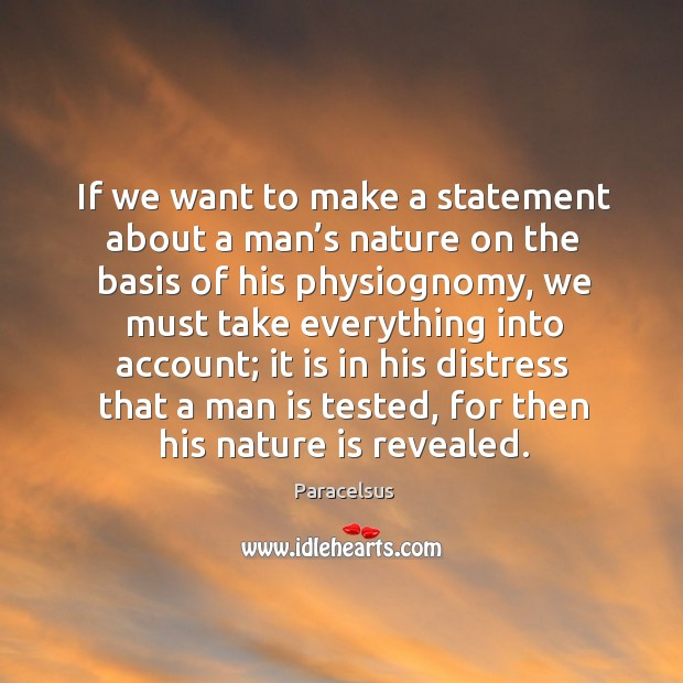If we want to make a statement about a man's nature on the basis of his physiognomy Paracelsus Picture Quote