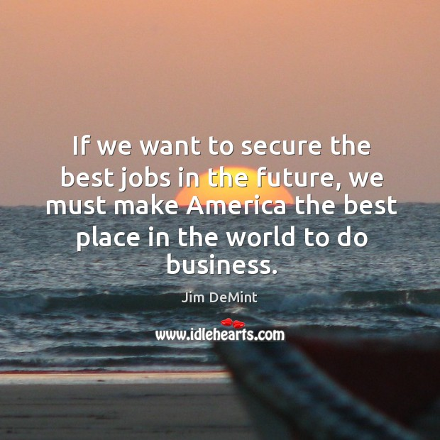 Image, If we want to secure the best jobs in the future, we must make america the best place