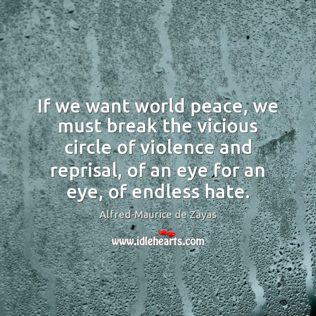 Image, If we want world peace, we must break the vicious circle of