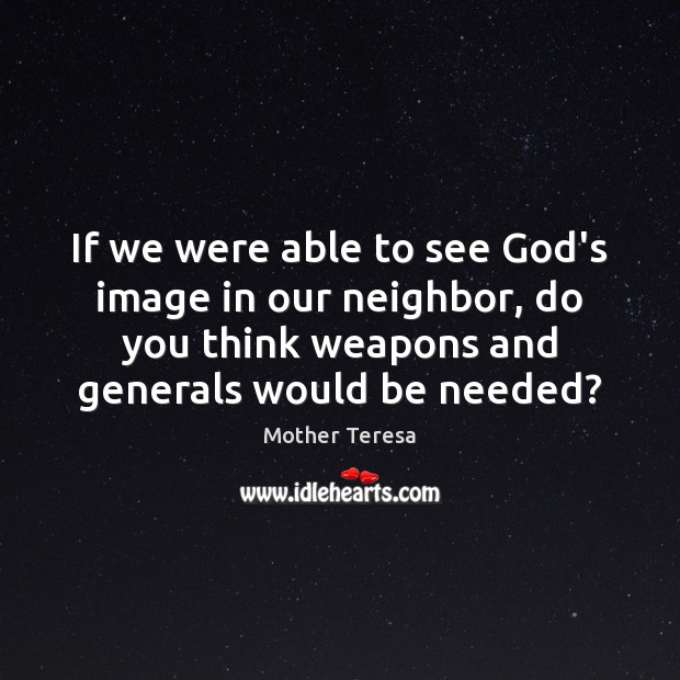 Image, If we were able to see God's image in our neighbor, do