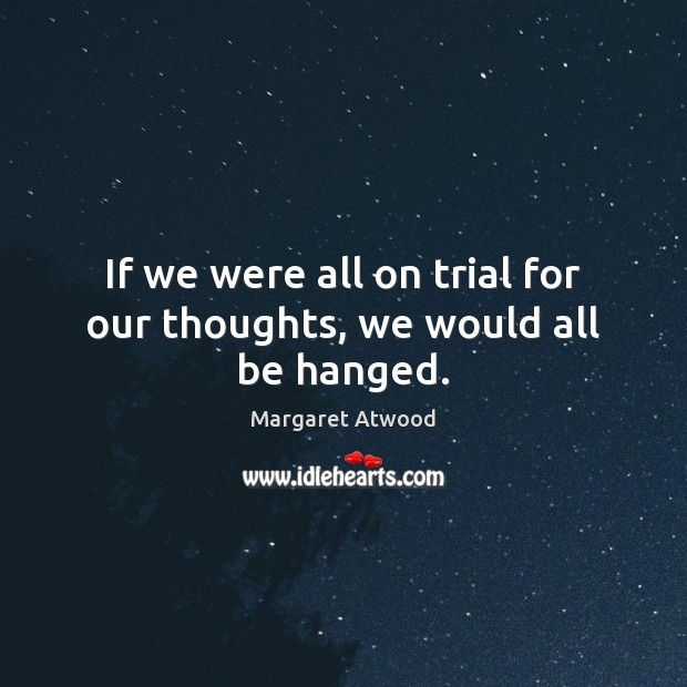 If we were all on trial for our thoughts, we would all be hanged. Image