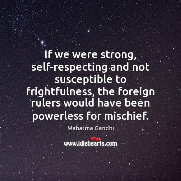 If we were strong, self-respecting and not susceptible to frightfulness, the foreign Image