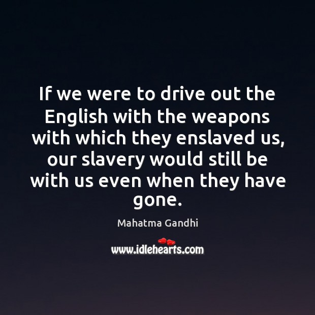 Image, If we were to drive out the English with the weapons with