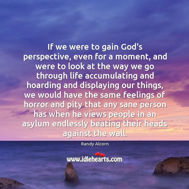 If we were to gain God's perspective, even for a moment, and Image