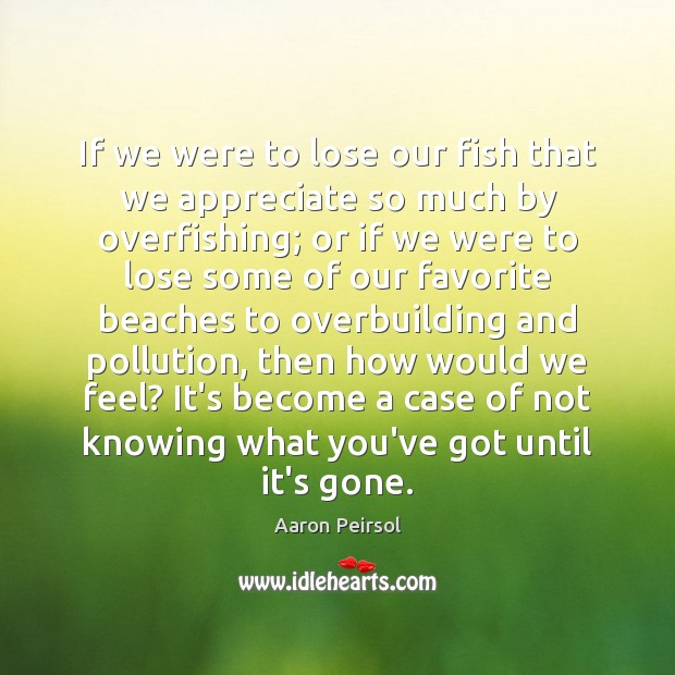 Image, If we were to lose our fish that we appreciate so much