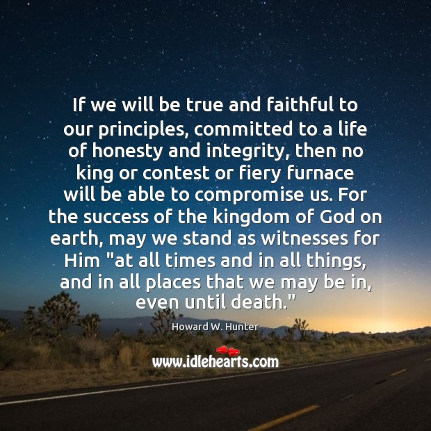 If we will be true and faithful to our principles, committed to Howard W. Hunter Picture Quote