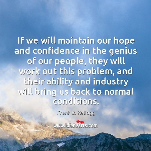 If we will maintain our hope and confidence in the genius of our people, they will work Image