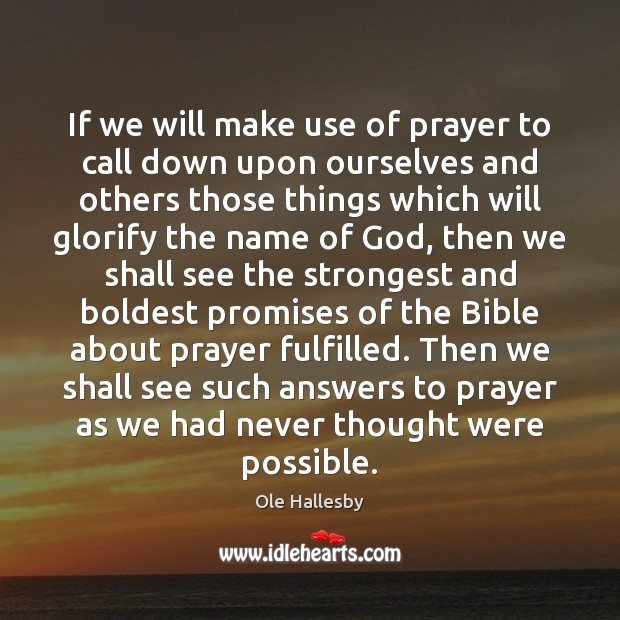 If we will make use of prayer to call down upon ourselves Ole Hallesby Picture Quote