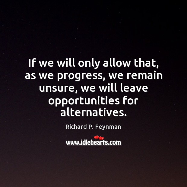 Image, If we will only allow that, as we progress, we remain unsure,