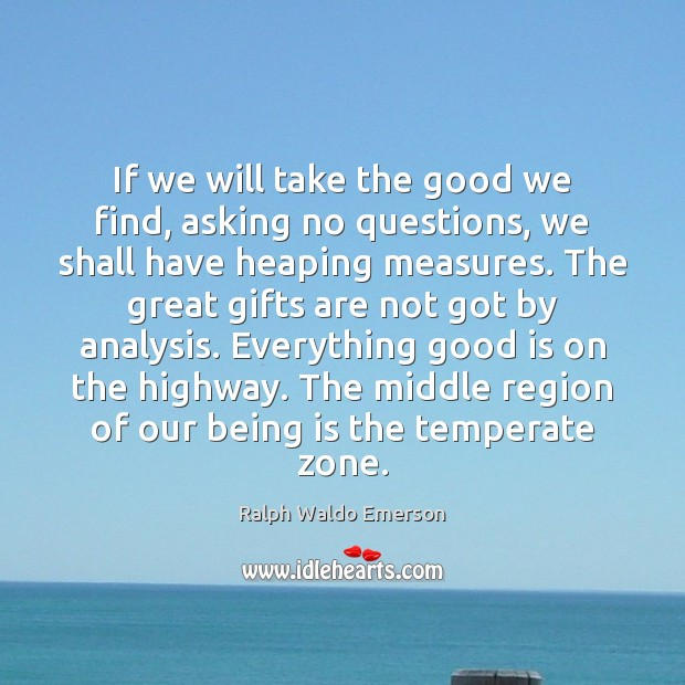 Image, If we will take the good we find, asking no questions, we