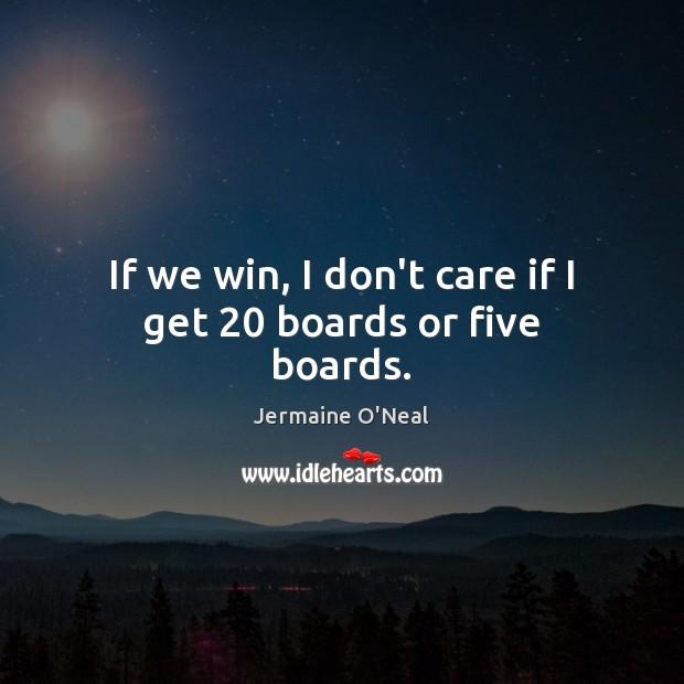 If we win, I don't care if I get 20 boards or five boards. Image